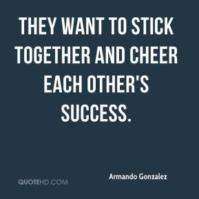 They want to stick together and cheer each other's success.