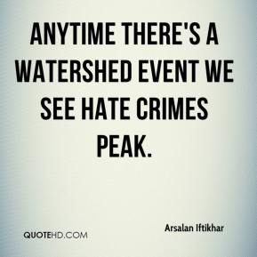 Arsalan Iftikhar - Anytime there's a watershed event we see hate crimes peak.