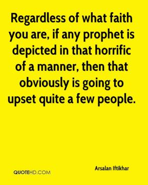Arsalan Iftikhar - Regardless of what faith you are, if any prophet is depicted in that horrific of a manner, then that obviously is going to upset quite a few people.