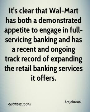 Art Johnson - It's clear that Wal-Mart has both a demonstrated appetite to engage in full-servicing banking and has a recent and ongoing track record of expanding the retail banking services it offers.