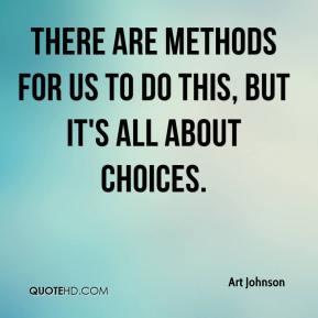 Art Johnson - There are methods for us to do this, but it's all about choices.