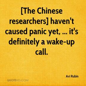 Avi Rubin - [The Chinese researchers] haven't caused panic yet, ... it's definitely a wake-up call.