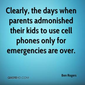 Ben Rogers - Clearly, the days when parents admonished their kids to use cell phones only for emergencies are over.