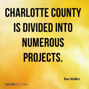 Ben Walker - Charlotte County is divided into numerous projects.