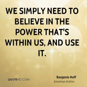 We simply need to believe in the power that's within us, and use it.