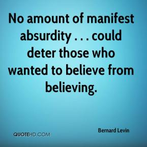 No amount of manifest absurdity . . . could deter those who wanted to believe from believing.