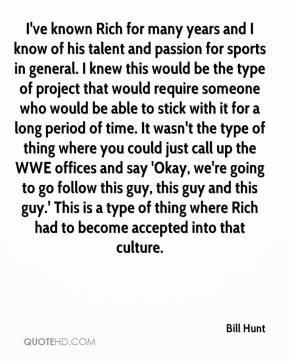 I've known Rich for many years and I know of his talent and passion for sports in general. I knew this would be the type of project that would require someone who would be able to stick with it for a long period of time. It wasn't the type of thing where you could just call up the WWE offices and say 'Okay, we're going to go follow this guy, this guy and this guy.' This is a type of thing where Rich had to become accepted into that culture.