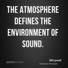 The atmosphere defines the environment of sound.