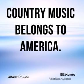 Country music belongs to America.