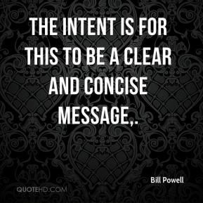Bill Powell - The intent is for this to be a clear and concise message.