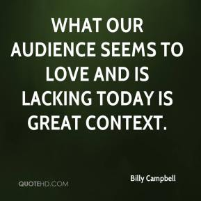 Billy Campbell - What our audience seems to love and is lacking today is great context.
