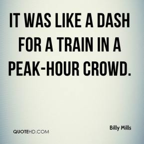 Billy Mills - It was like a dash for a train in a peak-hour crowd.