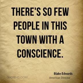 There's so few people in this town with a conscience.