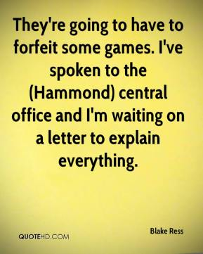 Blake Ress - They're going to have to forfeit some games. I've spoken to the (Hammond) central office and I'm waiting on a letter to explain everything.