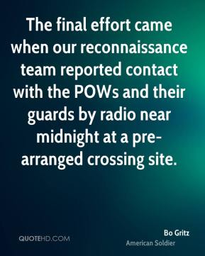 The final effort came when our reconnaissance team reported contact with the POWs and their guards by radio near midnight at a pre-arranged crossing site.