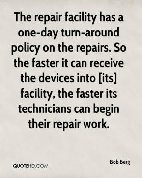Bob Berg - The repair facility has a one-day turn-around policy on the repairs. So the faster it can receive the devices into [its] facility, the faster its technicians can begin their repair work.