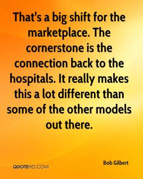 Bob Gilbert - That's a big shift for the marketplace. The cornerstone is the connection back to the hospitals. It really makes this a lot different than some of the other models out there.