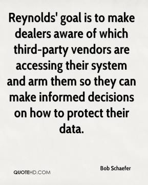Bob Schaefer - Reynolds' goal is to make dealers aware of which third-party vendors are accessing their system and arm them so they can make informed decisions on how to protect their data.