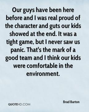 Our guys have been here before and I was real proud of the character and guts our kids showed at the end. It was a tight game, but I never saw us panic. That's the mark of a good team and I think our kids were comfortable in the environment.