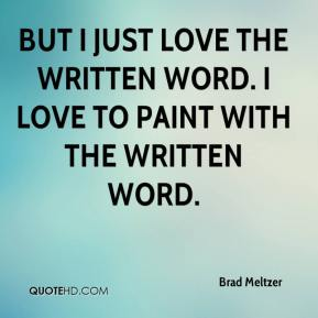 But I just love the written word. I love to paint with the written word.