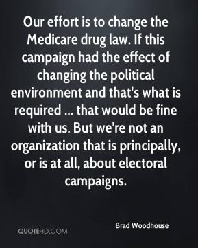 Our effort is to change the Medicare drug law. If this campaign had the effect of changing the political environment and that's what is required ... that would be fine with us. But we're not an organization that is principally, or is at all, about electoral campaigns.