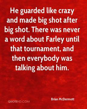 Brian McDermott - He guarded like crazy and made big shot after big shot. There was never a word about Farley until that tournament, and then everybody was talking about him.