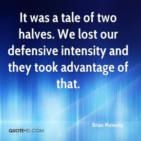 Brian Meneely - It was a tale of two halves. We lost our defensive intensity and they took advantage of that.