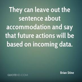 Brian Stine - They can leave out the sentence about accommodation and say that future actions will be based on incoming data.