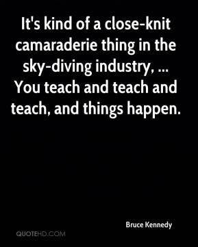 It's kind of a close-knit camaraderie thing in the sky-diving industry, ... You teach and teach and teach, and things happen.