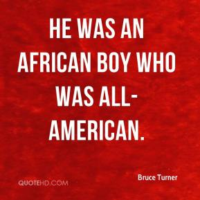 Bruce Turner - He was an African boy who was all-American.