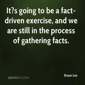 Bryan Lee - It?s going to be a fact-driven exercise, and we are still in the process of gathering facts.