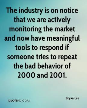 Bryan Lee - The industry is on notice that we are actively monitoring the market and now have meaningful tools to respond if someone tries to repeat the bad behavior of 2000 and 2001.