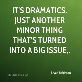 It's dramatics, just another minor thing that's turned into a big issue.