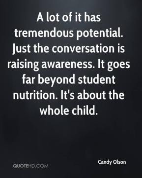 Candy Olson - A lot of it has tremendous potential. Just the conversation is raising awareness. It goes far beyond student nutrition. It's about the whole child.