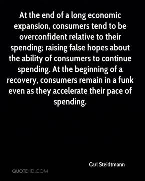 Carl Steidtmann - At the end of a long economic expansion, consumers tend to be overconfident relative to their spending; raising false hopes about the ability of consumers to continue spending. At the beginning of a recovery, consumers remain in a funk even as they accelerate their pace of spending.