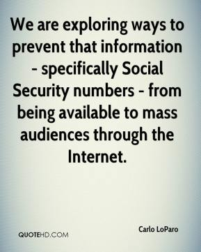 Carlo LoParo - We are exploring ways to prevent that information - specifically Social Security numbers - from being available to mass audiences through the Internet.
