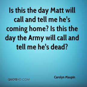 Carolyn Maupin - Is this the day Matt will call and tell me he's coming home? Is this the day the Army will call and tell me he's dead?