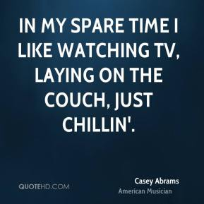 Casey Abrams - In my spare time I like watching TV, laying on the couch, just chillin'.