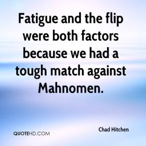Fatigue and the flip were both factors because we had a tough match against Mahnomen.