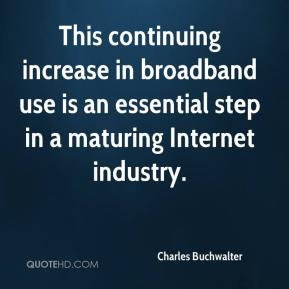 Charles Buchwalter - This continuing increase in broadband use is an essential step in a maturing Internet industry.