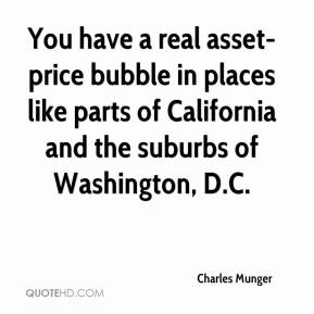You have a real asset-price bubble in places like parts of California and the suburbs of Washington, D.C.