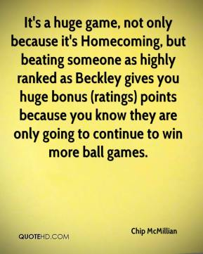 Chip McMillian - It's a huge game, not only because it's Homecoming, but beating someone as highly ranked as Beckley gives you huge bonus (ratings) points because you know they are only going to continue to win more ball games.