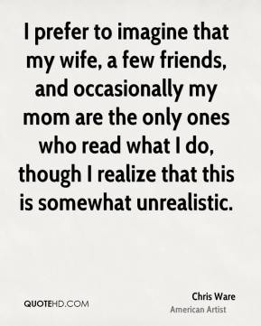 I prefer to imagine that my wife, a few friends, and occasionally my mom are the only ones who read what I do, though I realize that this is somewhat unrealistic.