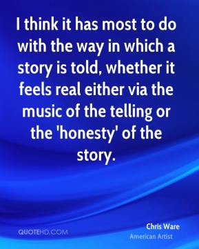 I think it has most to do with the way in which a story is told, whether it feels real either via the music of the telling or the 'honesty' of the story.