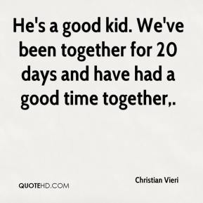 Christian Vieri - He's a good kid. We've been together for 20 days and have had a good time together.