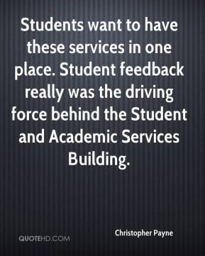 Christopher Payne - Students want to have these services in one place. Student feedback really was the driving force behind the Student and Academic Services Building.