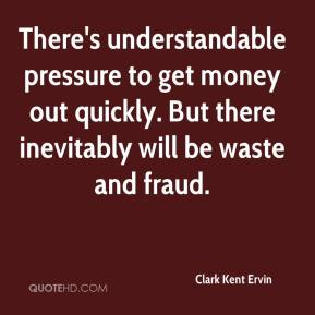 Clark Kent Ervin - There's understandable pressure to get money out quickly. But there inevitably will be waste and fraud.