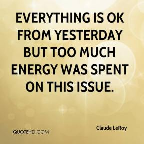 Claude LeRoy - Everything is OK from yesterday but too much energy was spent on this issue.