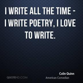 I write all the time - I write poetry, I love to write.