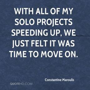 Constantine Maroulis - With all of my solo projects speeding up, we just felt it was time to move on.